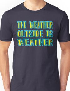 The Weather Outside Is Weather - Forgetting Sarah Marshall Quote Unisex T-Shirt