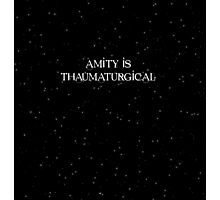 Amity is Thaumaturgical Photographic Print