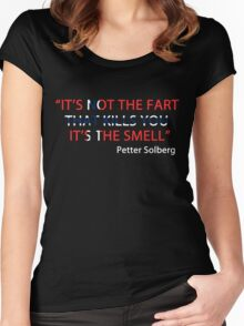 "Petter Solberg - ""It's not the fart that kills you.. Women's Fitted Scoop T-Shirt"