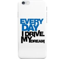Every day i drive my dream (1) iPhone Case/Skin