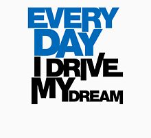Every day i drive my dream (1) Unisex T-Shirt
