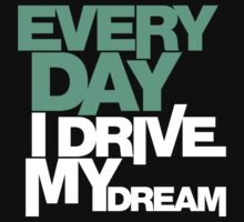 Every day i drive my dream (2) by PlanDesigner