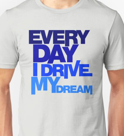 Every day i drive my dream (4) Unisex T-Shirt