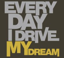 Every day i drive my dream (5) by PlanDesigner