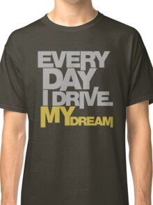 Every day i drive my dream (5) Classic T-Shirt