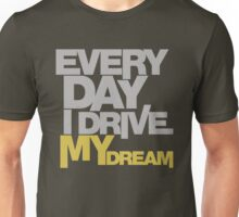 Every day i drive my dream (5) Unisex T-Shirt
