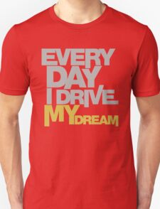 Every day i drive my dream (5) T-Shirt