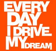 Every day i drive my dream (6) Kids Tee