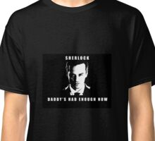 Moriarty Daddy's had enough now Classic T-Shirt