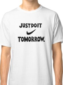DO IT TOMORROW  Classic T-Shirt