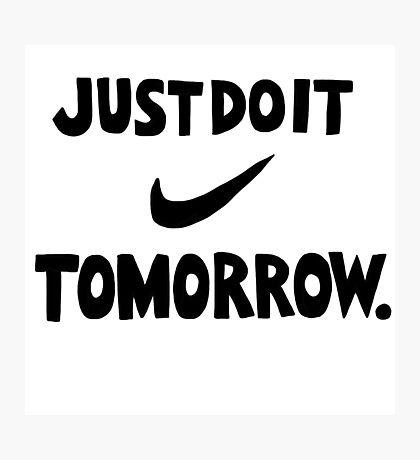 DO IT TOMORROW  Photographic Print
