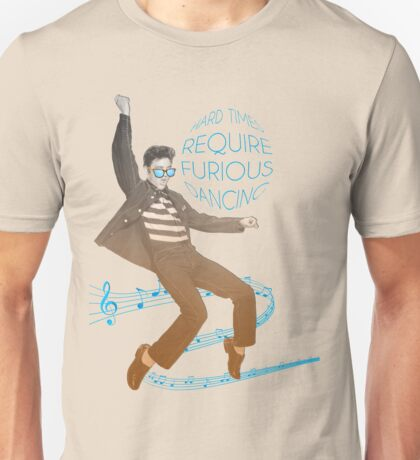 HARD TIMES REQUIRE FURIOUS DANCING Unisex T-Shirt