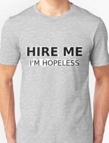 Hire Me, I'm Hopeless Unisex T-Shirt