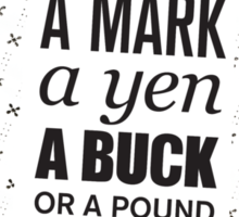 A mark, a yen, a buck, or a pound ... Sticker