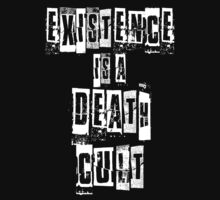 Existence Is A Death Cult by OutlawOutfitter