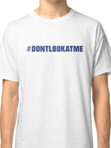 #DONTLOOKATME Classic T-Shirt