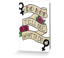 Don't Tell Me What To Do Greeting Card