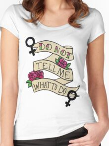 Don't Tell Me What To Do Women's Fitted Scoop T-Shirt