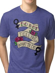 Don't Tell Me What To Do Tri-blend T-Shirt
