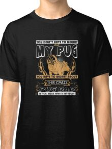 Don't mess with my Pug T-shirt Classic T-Shirt