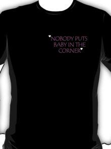 Dirty Dancing - Nobody Puts Baby In The Corner T-Shirt