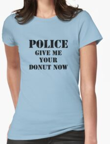 Police Give Me Your Donut Now Womens Fitted T-Shirt