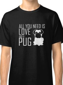 All you need is love and a Pug T-shirt Classic T-Shirt