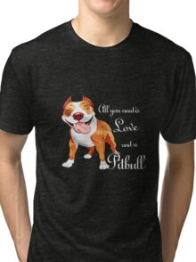 All you need is love and a Pitbull T-shirt Tri-blend T-Shirt
