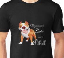 All you need is love and a Pitbull T-shirt Unisex T-Shirt