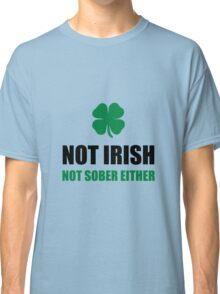 Not Irish Not Sober Classic T-Shirt
