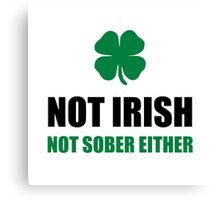 Not Irish Not Sober Canvas Print