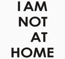 I am not at home Kids Tee