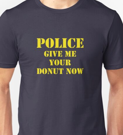 Police Give Me Your Donut Now Unisex T-Shirt