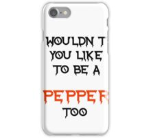 wouldn't you like to be a pepper too iPhone Case/Skin