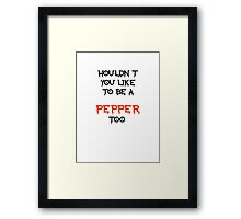 wouldn't you like to be a pepper too Framed Print