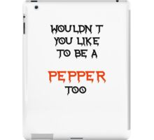 wouldn't you like to be a pepper too iPad Case/Skin