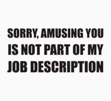 Sorry Amusing Job Description One Piece - Short Sleeve
