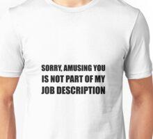 Sorry Amusing Job Description Unisex T-Shirt