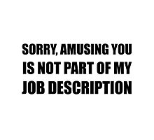 Sorry Amusing Job Description Photographic Print