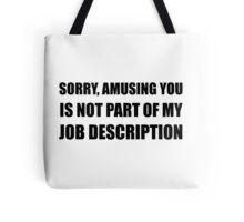 Sorry Amusing Job Description Tote Bag