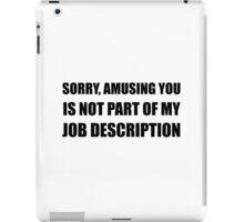 Sorry Amusing Job Description iPad Case/Skin