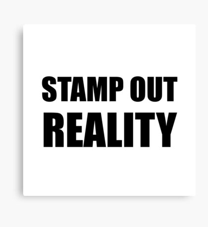 Stamp Out Reality Canvas Print