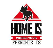 Home is where your frenchie is Photographic Print