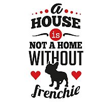 A house is not a home without a frenchie Photographic Print