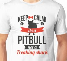 Keep calm its a pitbull not a freaking shark Unisex T-Shirt
