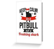 Keep calm its a pitbull not a freaking shark Greeting Card