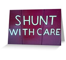 Shunt with care Greeting Card