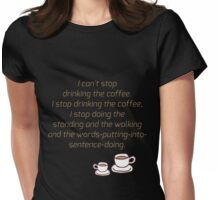 I Can't Stop Drinking the Coffee Womens Fitted T-Shirt