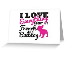 I love everything about my french bulldog Greeting Card
