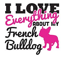 I love everything about my french bulldog Photographic Print